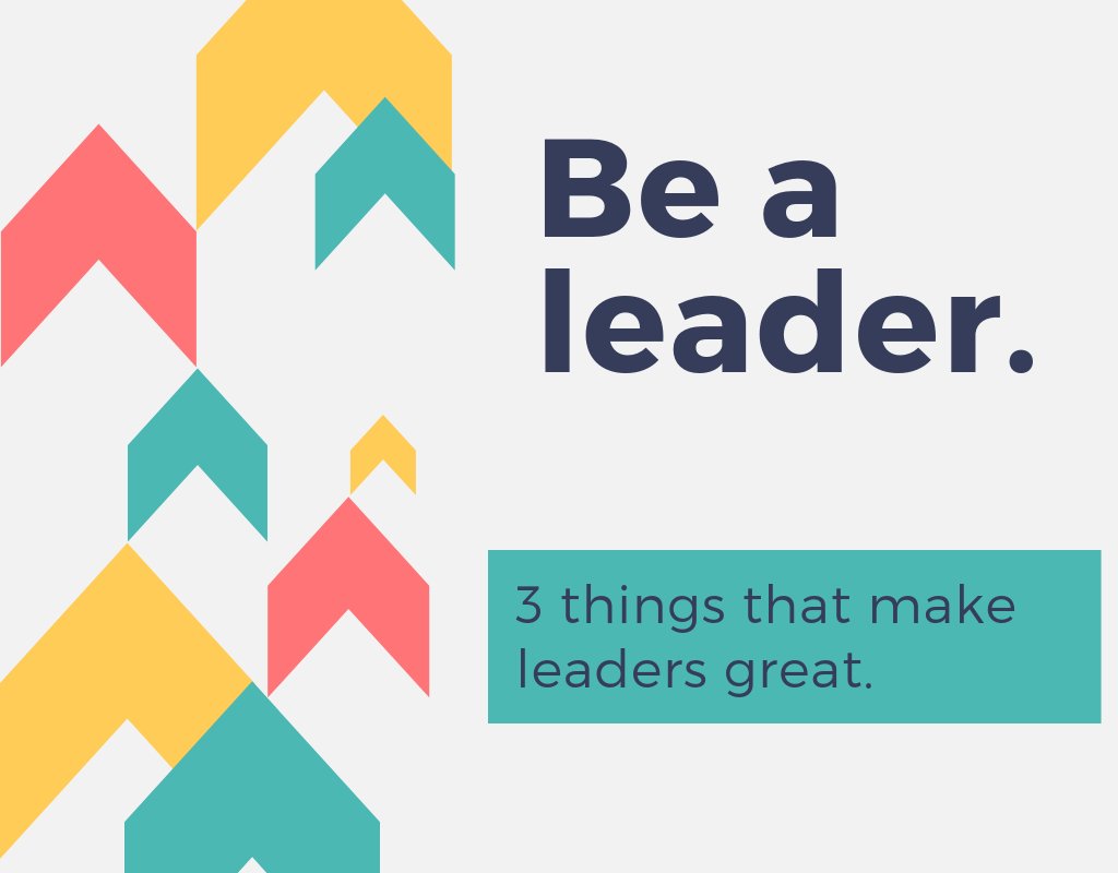 3 Things That Make Leaders Great