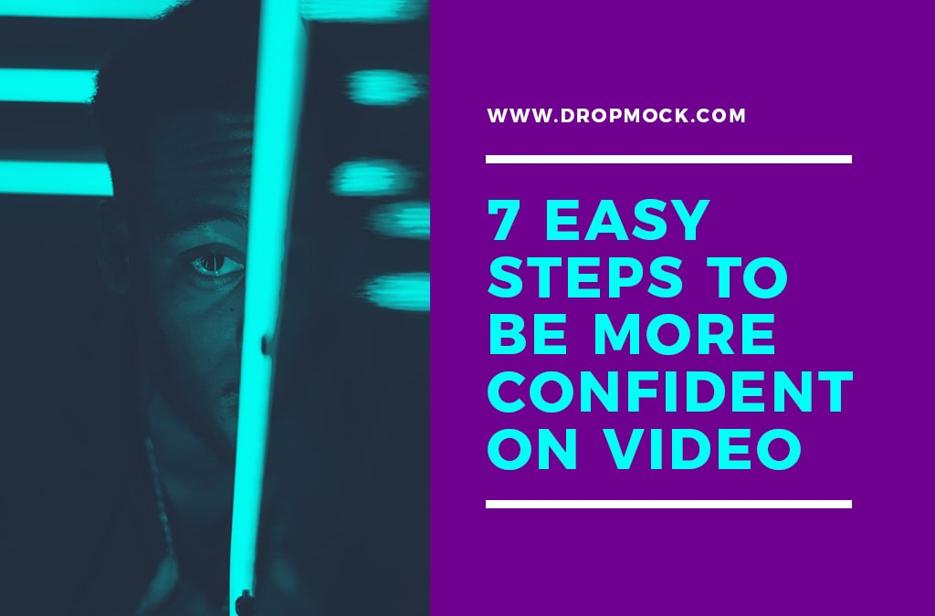 DropMock Blog - 7 Easy Steps to be More Confident on Video